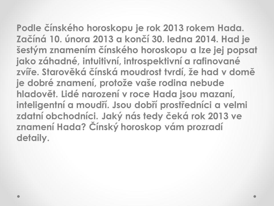 Podle čínského horoskopu je rok 2013 rokem Hada.Začíná 10.