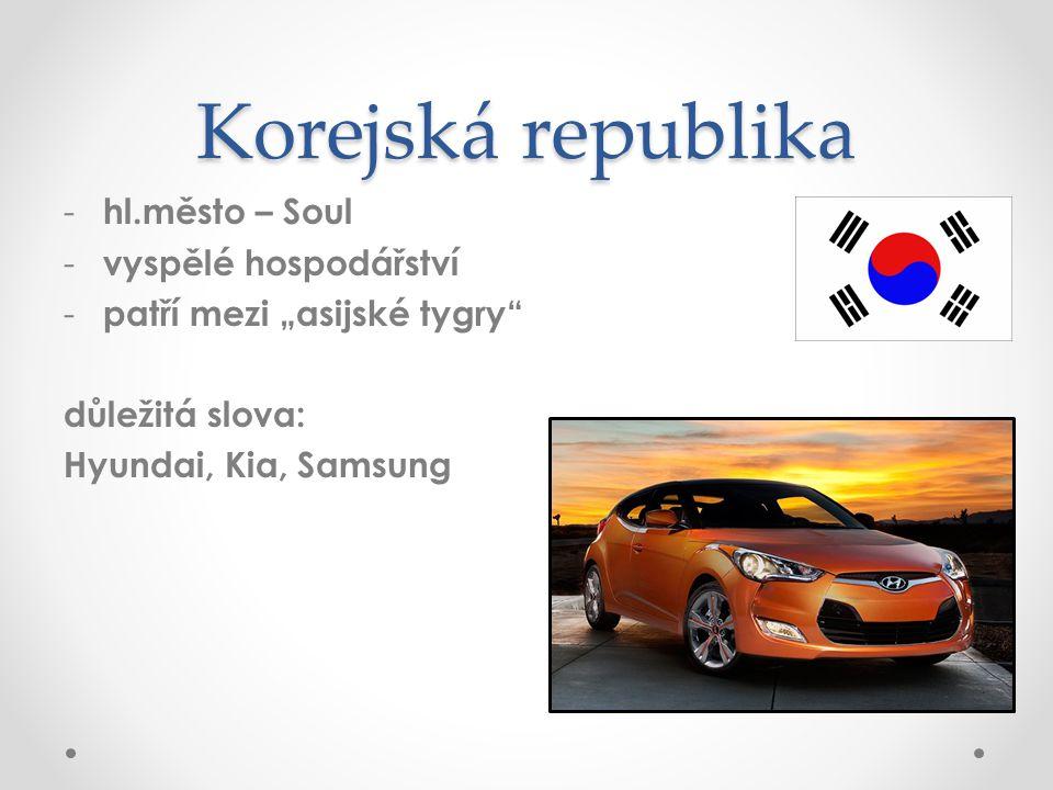 """Korejská republika - hl.město – Soul - vyspělé hospodářství - patří mezi """"asijské tygry důležitá slova: Hyundai, Kia, Samsung"""