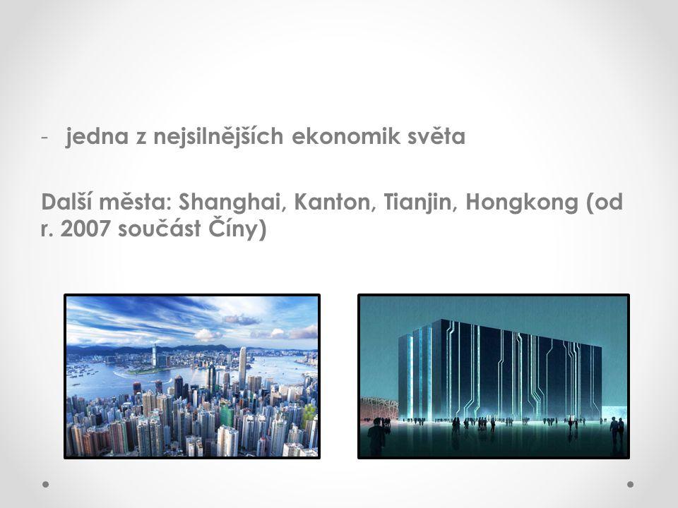 - jedna z nejsilnějších ekonomik světa Další města: Shanghai, Kanton, Tianjin, Hongkong (od r.