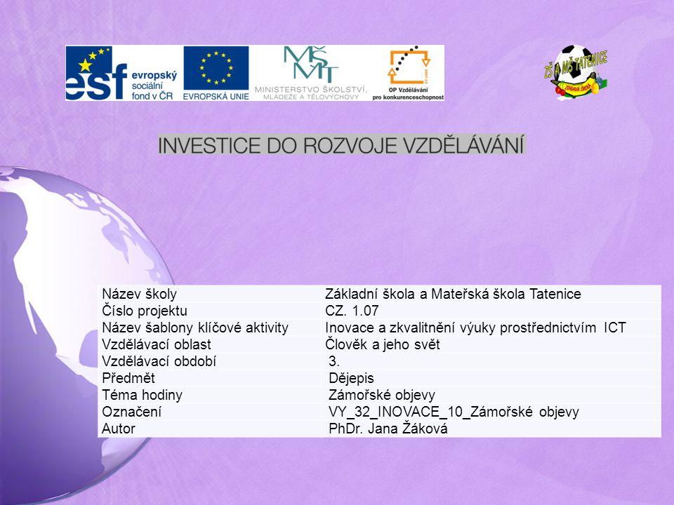 Název školyZákladní škola a Mateřská škola Tatenice Číslo projektuCZ. 1.07 Název šablony klíčové aktivityInovace a zkvalitnění výuky prostřednictvím I