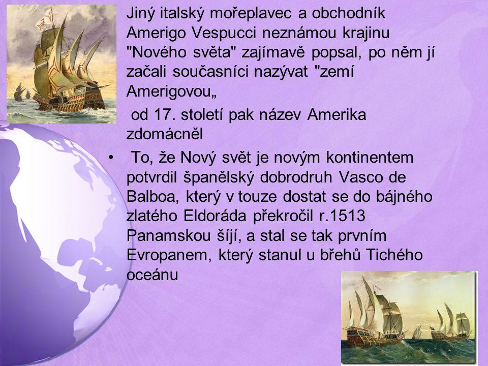 """Jiný italský mořeplavec a obchodník Amerigo Vespucci neznámou krajinu Nového světa zajímavě popsal, po něm jí začali současníci nazývat zemí Amerigovou"""" od 17."""