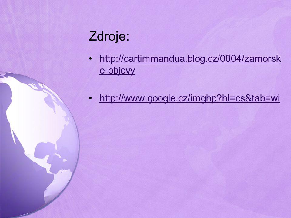 Zdroje: http://cartimmandua.blog.cz/0804/zamorsk e-objevyhttp://cartimmandua.blog.cz/0804/zamorsk e-objevy http://www.google.cz/imghp?hl=cs&tab=wi