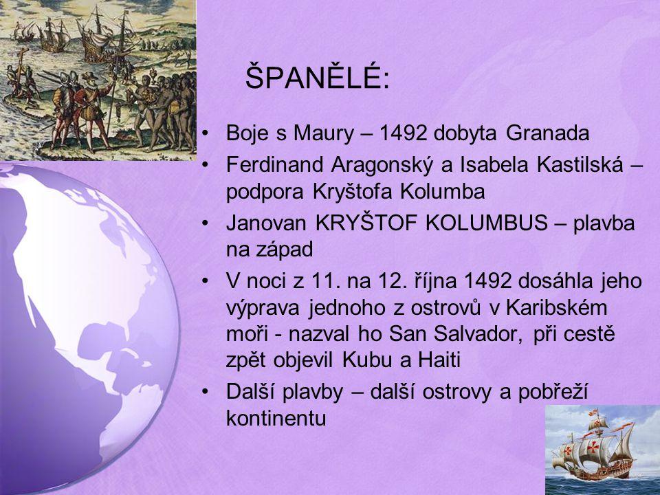 ŠPANĚLÉ: Boje s Maury – 1492 dobyta Granada Ferdinand Aragonský a Isabela Kastilská – podpora Kryštofa Kolumba Janovan KRYŠTOF KOLUMBUS – plavba na zá
