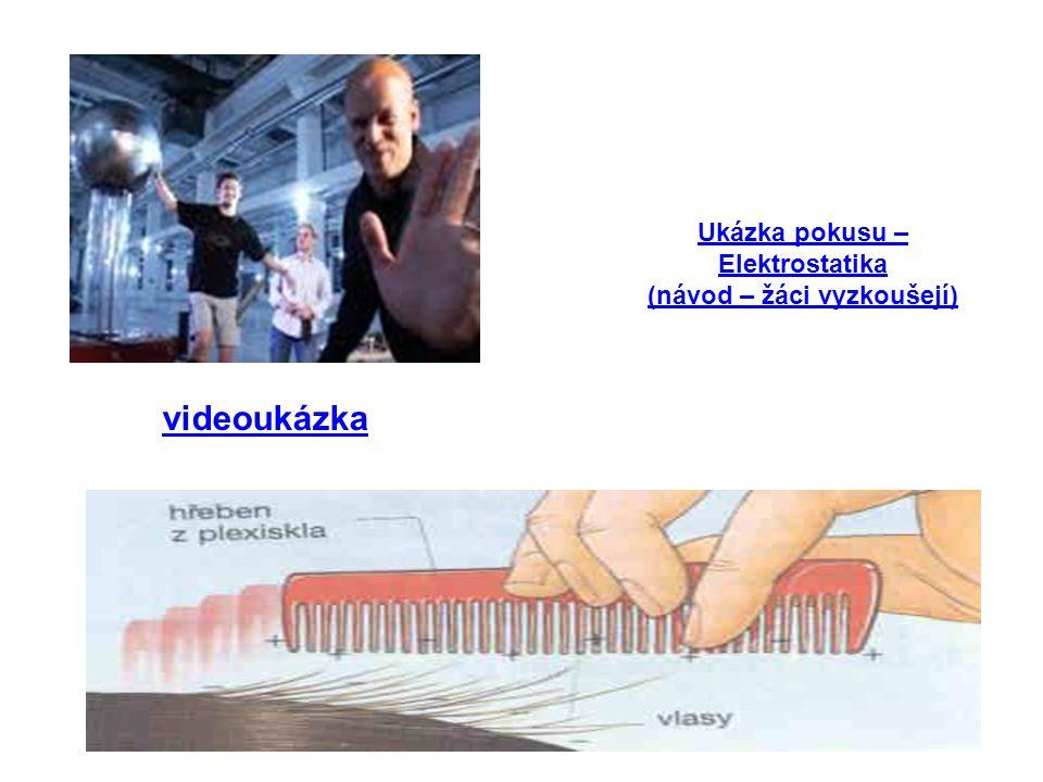 videoukázka Ukázka pokusu – Elektrostatika (návod – žáci vyzkoušejí)