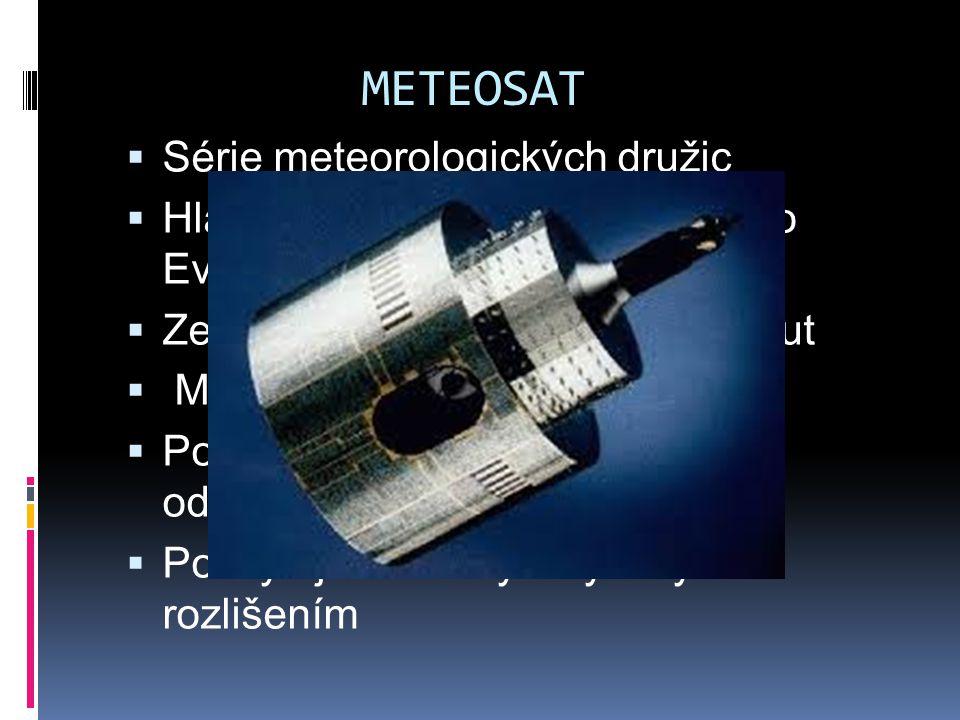 METEOSAT  Série meteorologických družic  Hlavní geostacionární družice pro Evropu  Zemi fotografuje každých 15 minut  Meteorologické účely  Poskytuje celou škálu dalších odvozených produktů  Poskytuje i snímky s vysokým rozlišením