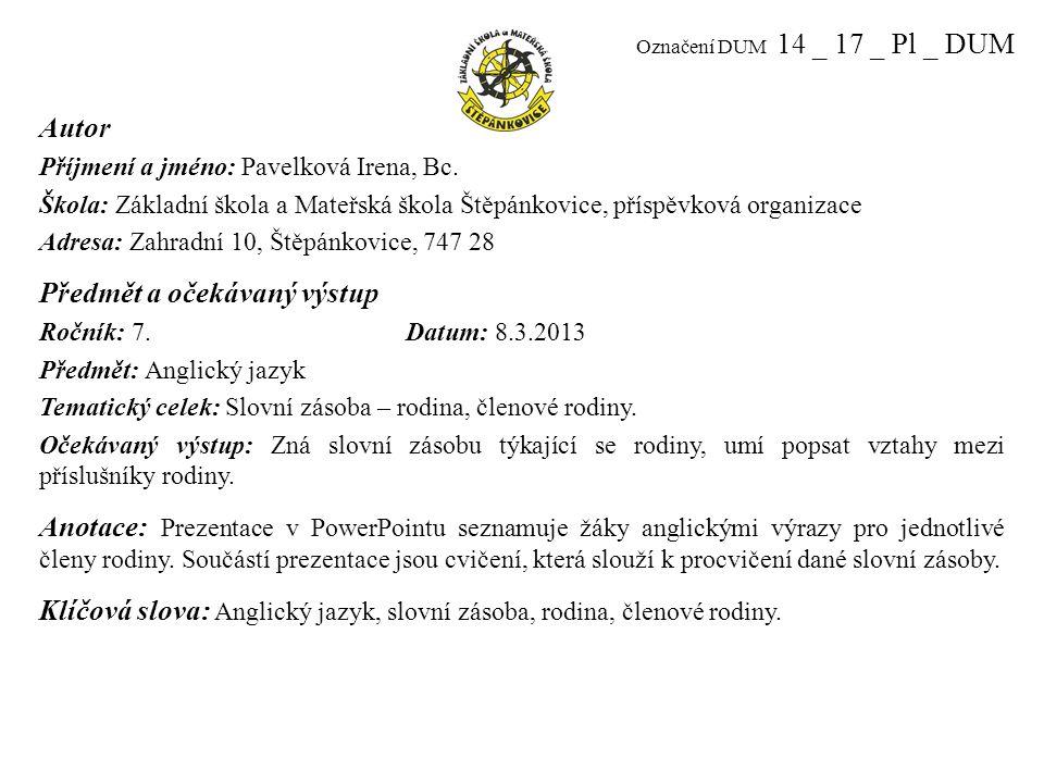 Označení DUM 14 _ 17 _ Pl _ DUM Autor Příjmení a jméno: Pavelková Irena, Bc.