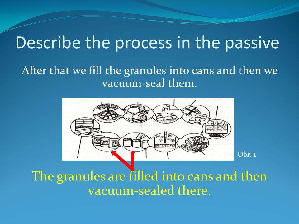 Describe the process in the passive After that we fill the granules into cans and then we vacuum-seal them.