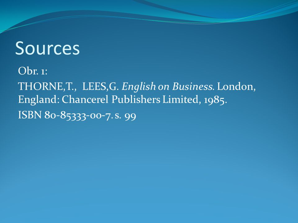 Sources Obr. 1: THORNE,T., LEES,G. English on Business.