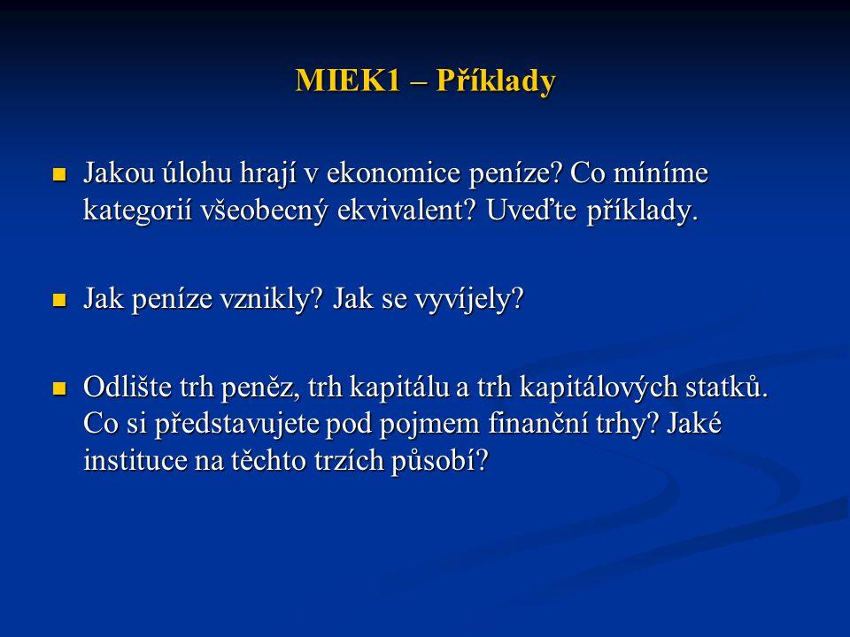 MIEK1 – Příklady Jakou úlohu hrají v ekonomice peníze? Co míníme kategorií všeobecný ekvivalent? Uveďte příklady. Jakou úlohu hrají v ekonomice peníze