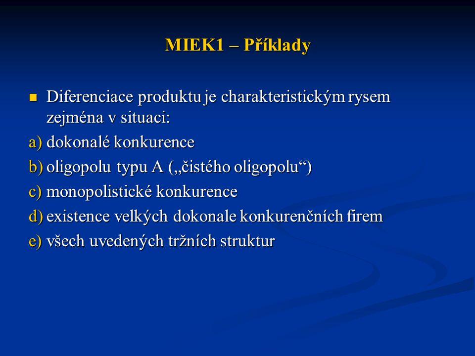 MIEK1 – Příklady Diferenciace produktu je charakteristickým rysem zejména v situaci: Diferenciace produktu je charakteristickým rysem zejména v situac