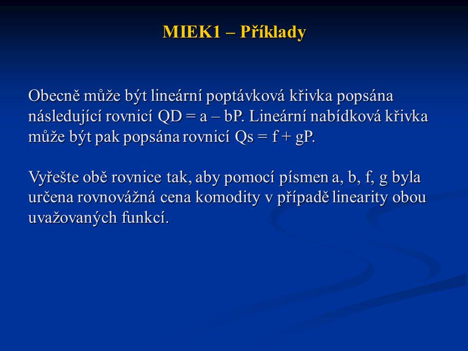 MIEK1 – Příklady Obecně může být lineární poptávková křivka popsána následující rovnicí QD = a – bP. Lineární nabídková křivka může být pak popsána ro