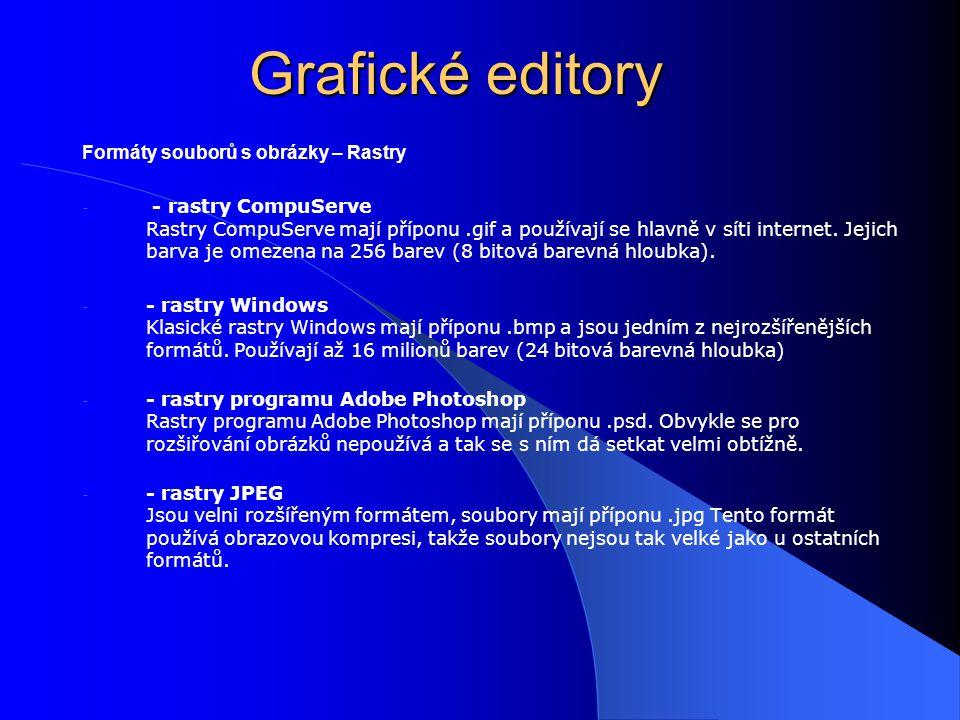 Grafické editory Formáty souborů s obrázky – Rastry - - rastry CompuServe Rastry CompuServe mají příponu.gif a používají se hlavně v síti internet. Je