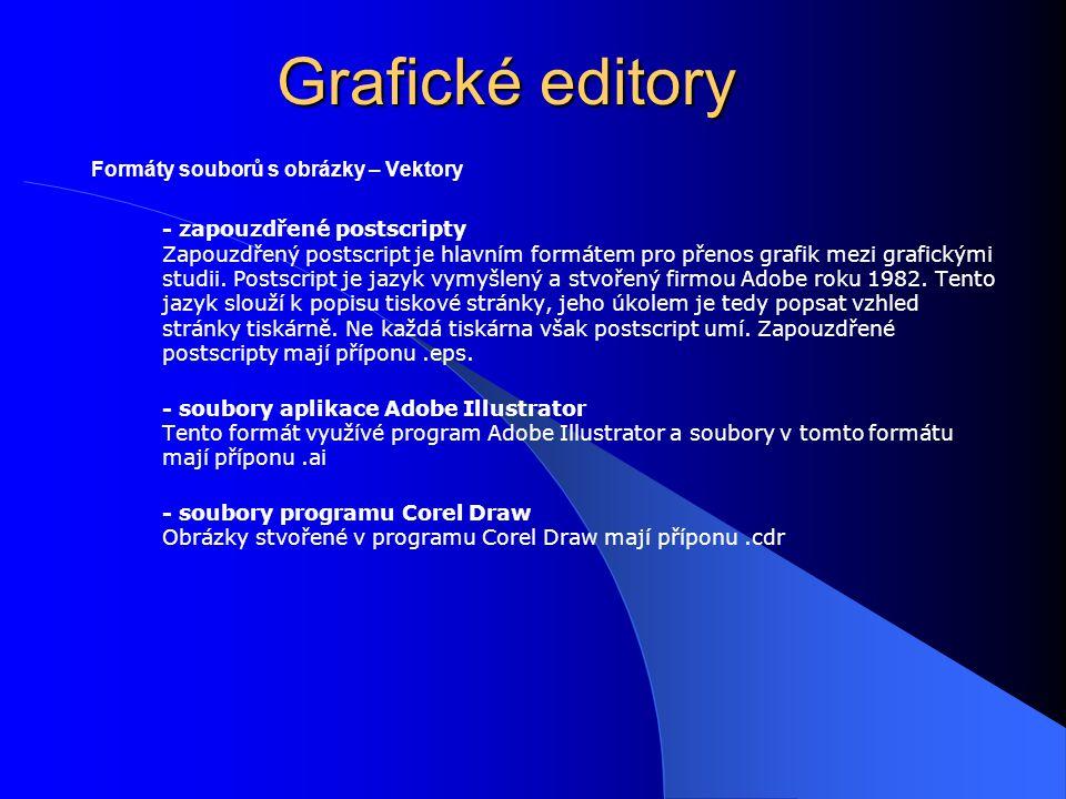 Grafické editory Formáty souborů s obrázky – Vektory - zapouzdřené postscripty Zapouzdřený postscript je hlavním formátem pro přenos grafik mezi grafi