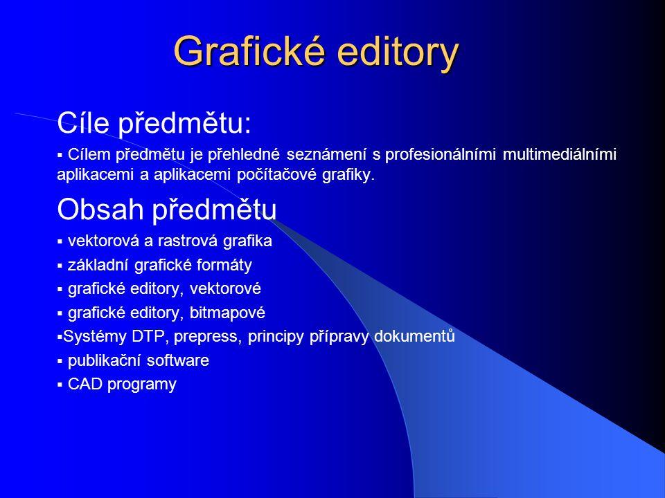 Grafické editory Cíle předmětu:  Cílem předmětu je přehledné seznámení s profesionálními multimediálními aplikacemi a aplikacemi počítačové grafiky.