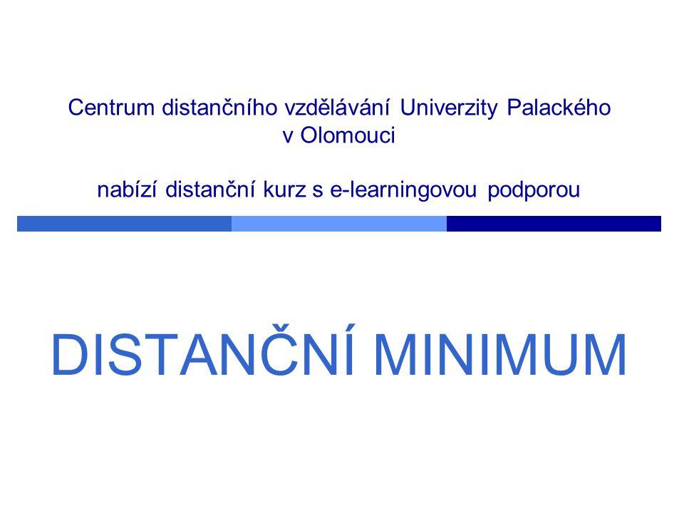 Centrum distančního vzdělávání Univerzity Palackého v Olomouci nabízí distanční kurz s e-learningovou podporou DISTANČNÍ MINIMUM