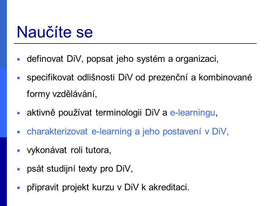Naučíte se definovat DiV, popsat jeho systém a organizaci, specifikovat odlišnosti DiV od prezenční a kombinované formy vzdělávání, aktivně používat terminologii DiV a e-learningu, charakterizovat e-learning a jeho postavení v DiV, vykonávat roli tutora, psát studijní texty pro DiV, připravit projekt kurzu v DiV k akreditaci.