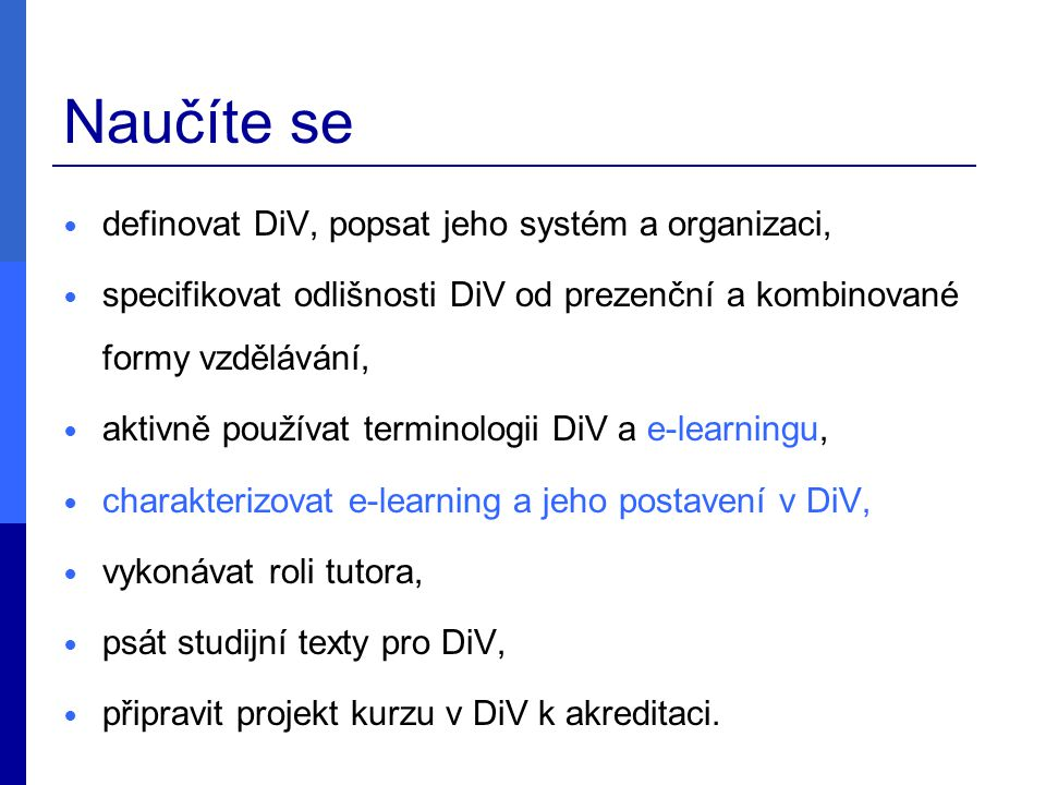 Obsah kurzu Úvod do DiV Akreditace v DiV Tutor DiV Studijní texty v DiV E-learning v DiV 1.
