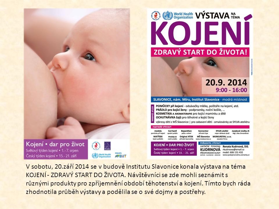 V sobotu, 20.září 2014 se v budově Institutu Slavonice konala výstava na téma KOJENÍ - ZDRAVÝ START DO ŽIVOTA. Návštěvníci se zde mohli seznámit s růz