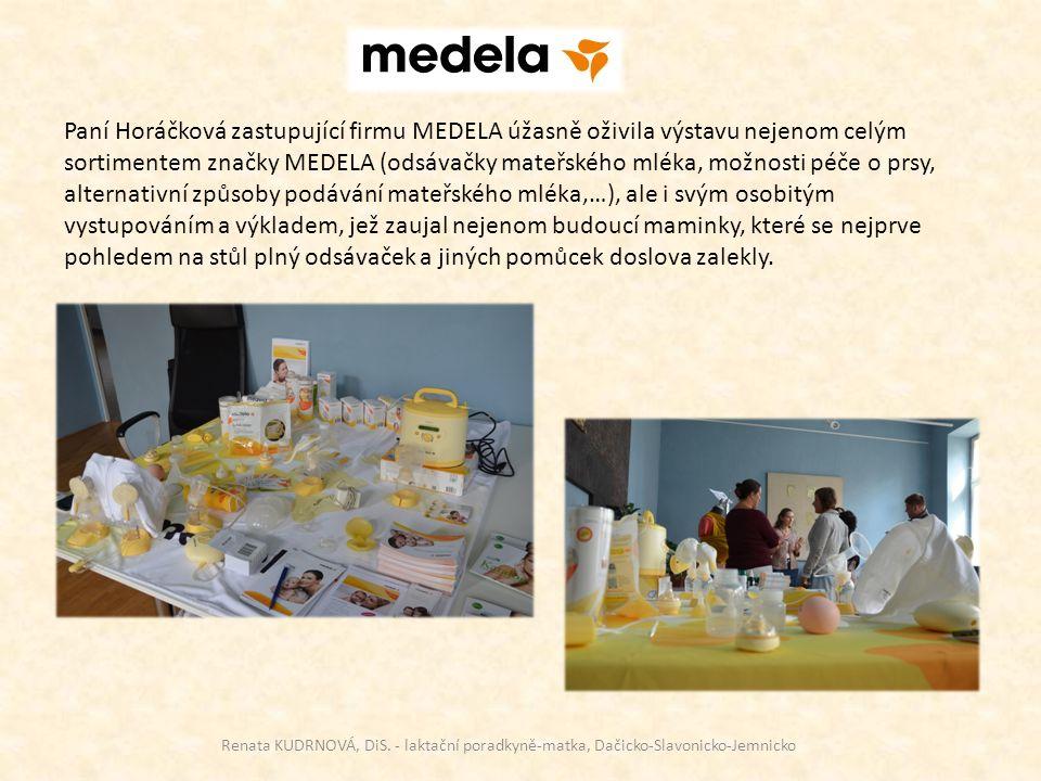 Paní Horáčková zastupující firmu MEDELA úžasně oživila výstavu nejenom celým sortimentem značky MEDELA (odsávačky mateřského mléka, možnosti péče o prsy, alternativní způsoby podávání mateřského mléka,…), ale i svým osobitým vystupováním a výkladem, jež zaujal nejenom budoucí maminky, které se nejprve pohledem na stůl plný odsávaček a jiných pomůcek doslova zalekly.