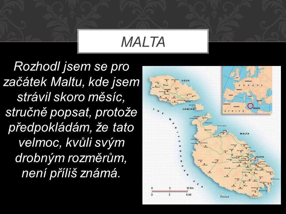 MALTA Rozhodl jsem se pro začátek Maltu, kde jsem strávil skoro měsíc, stručně popsat, protože předpokládám, že tato velmoc, kvůli svým drobným rozměrům, není příliš známá.