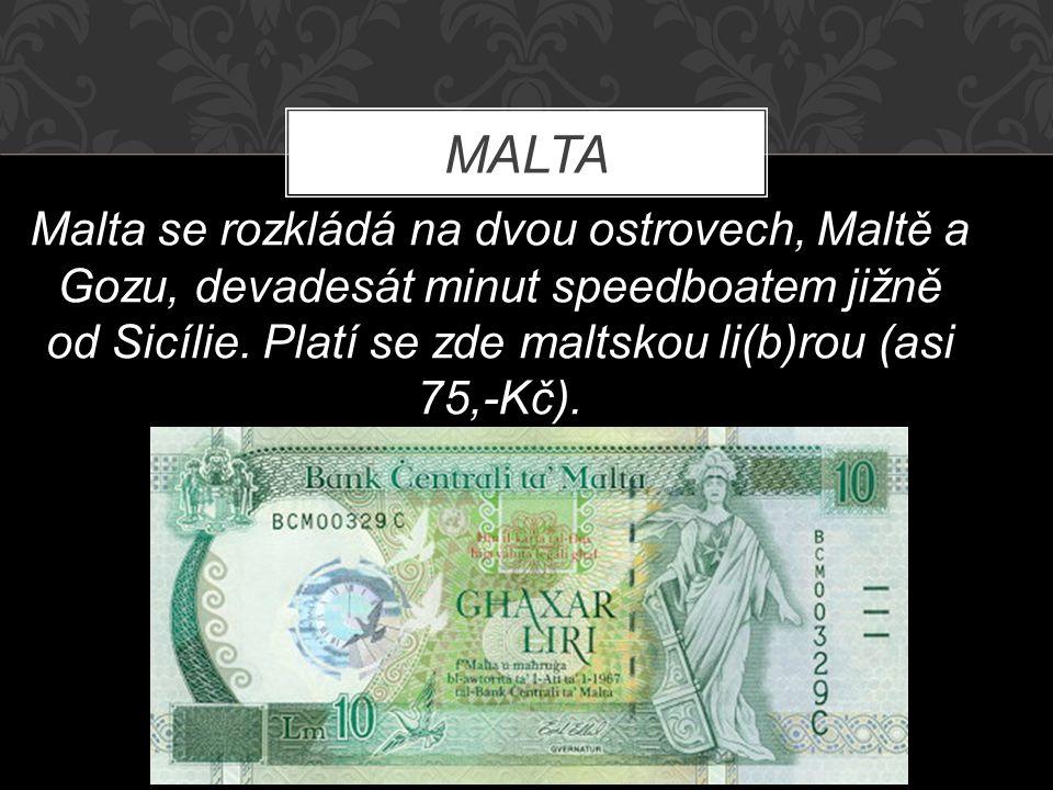MALTA Malta se rozkládá na dvou ostrovech, Maltě a Gozu, devadesát minut speedboatem jižně od Sicílie.