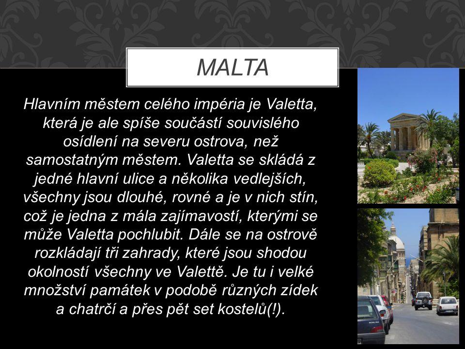 MALTA Hlavním městem celého impéria je Valetta, která je ale spíše součástí souvislého osídlení na severu ostrova, než samostatným městem.