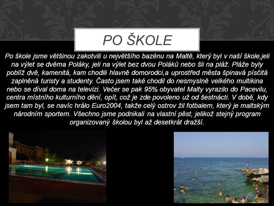 PO ŠKOLE Po škole jsme většinou zakotvili u největšího bazénu na Maltě, který byl v naší škole,jeli na výlet se dvěma Poláky, jeli na výlet bez dvou Poláků nebo šli na pláž.