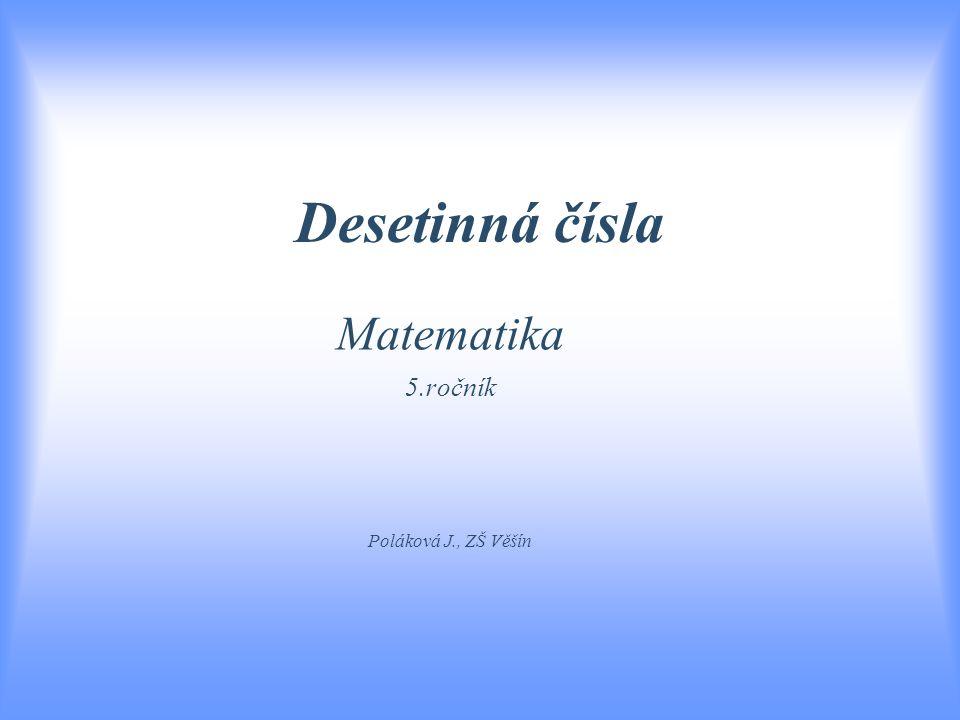 Desetinná čísla Matematika 5.ročník Poláková J., ZŠ Věšín