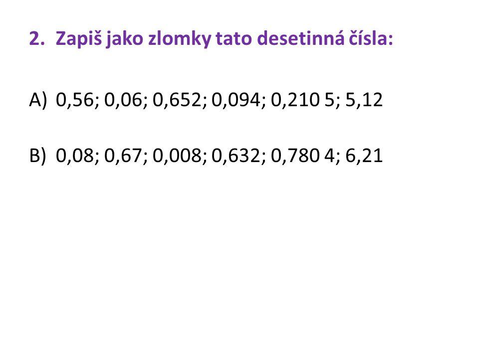 Způsoby převádění zlomku na desetinné číslo A B dělením čitatele jmenovatelem 3,00 : 50 = 0,06 3,00 : 25 = 0,12 50 0