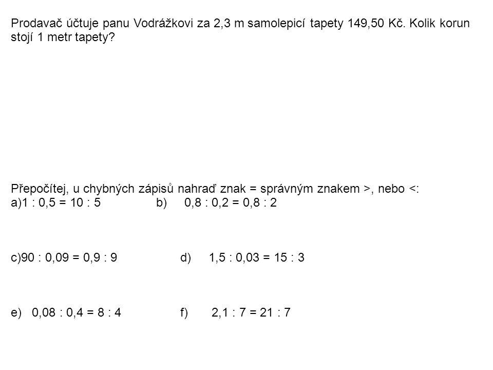 Prodavač účtuje panu Vodrážkovi za 2,3 m samolepicí tapety 149,50 Kč.