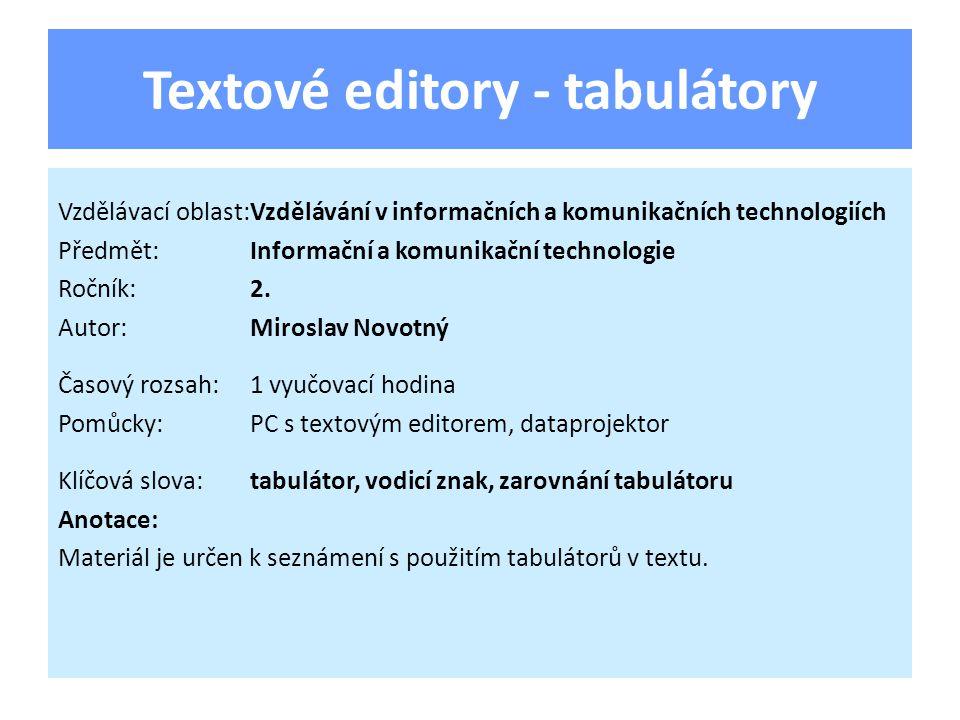 Textové editory - tabulátory Vzdělávací oblast:Vzdělávání v informačních a komunikačních technologiích Předmět:Informační a komunikační technologie Ro