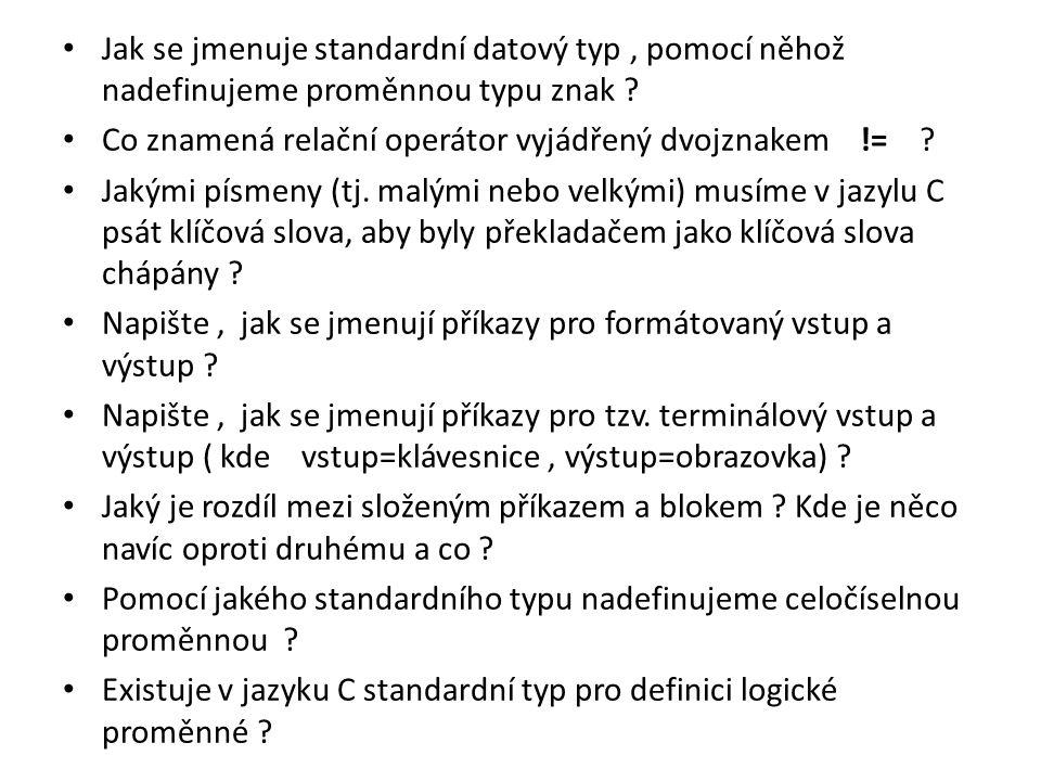 Jak se jmenuje standardní datový typ, pomocí něhož nadefinujeme proměnnou typu znak ? Co znamená relační operátor vyjádřený dvojznakem != ? Jakými pís