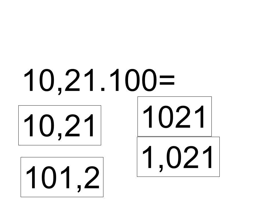 10,21.100= 10,21 1021 1,021 101,2