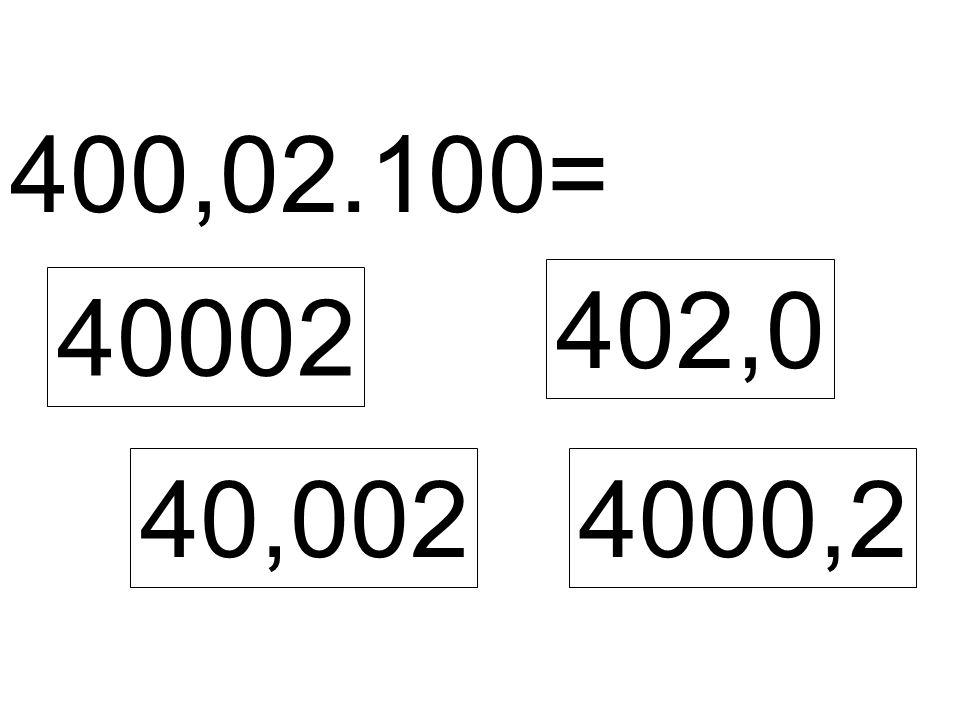 400,02.100= 40002 40,002 402,0 4000,2