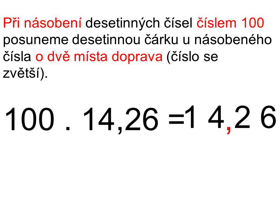 Při násobení desetinných čísel číslem 100 posuneme desetinnou čárku u násobeného čísla o dvě místa doprava (číslo se zvětší).