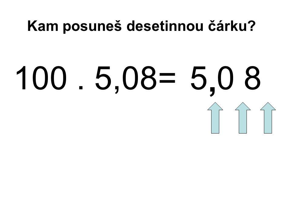 100. 5,08=5 0 8, Kam posuneš desetinnou čárku?