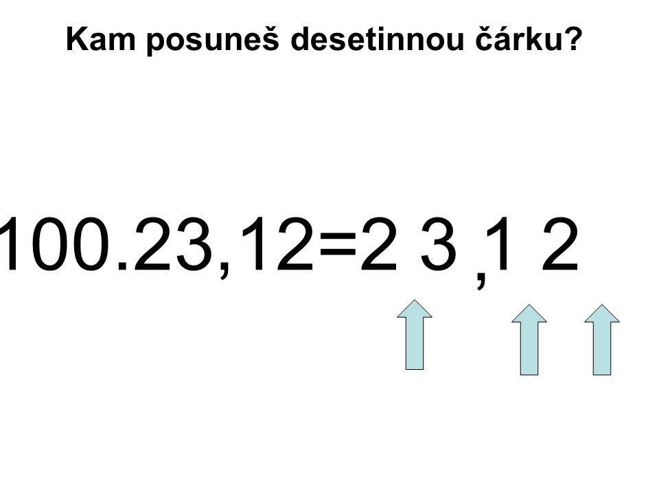 100.23,12=2 3 1 2, Kam posuneš desetinnou čárku