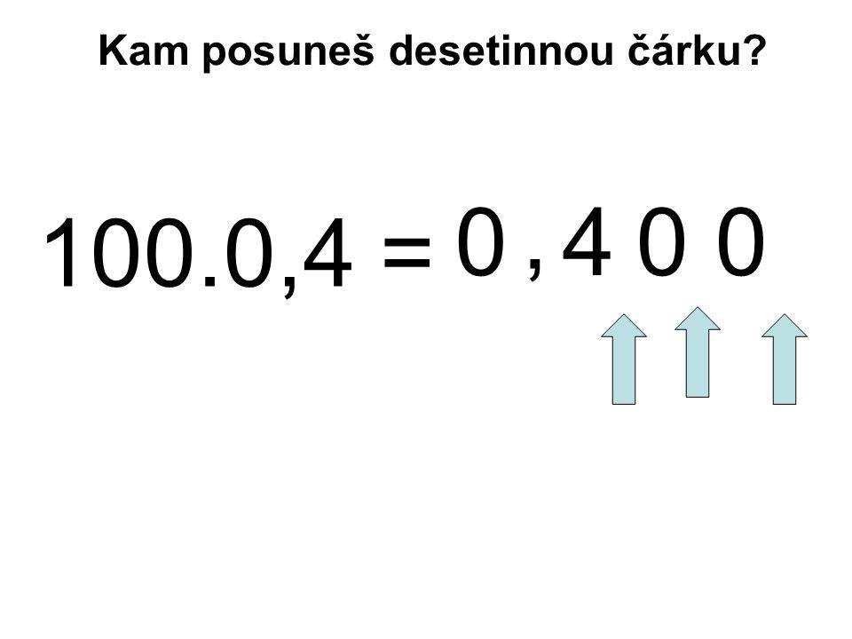 100.0,4 = 04, Kam posuneš desetinnou čárku? 0