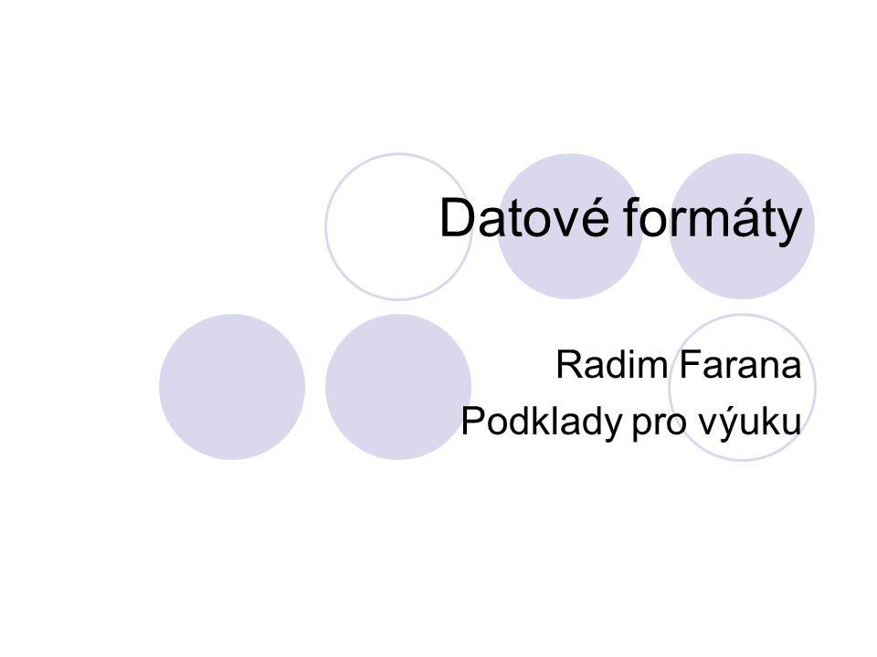 Datové formáty Radim Farana Podklady pro výuku