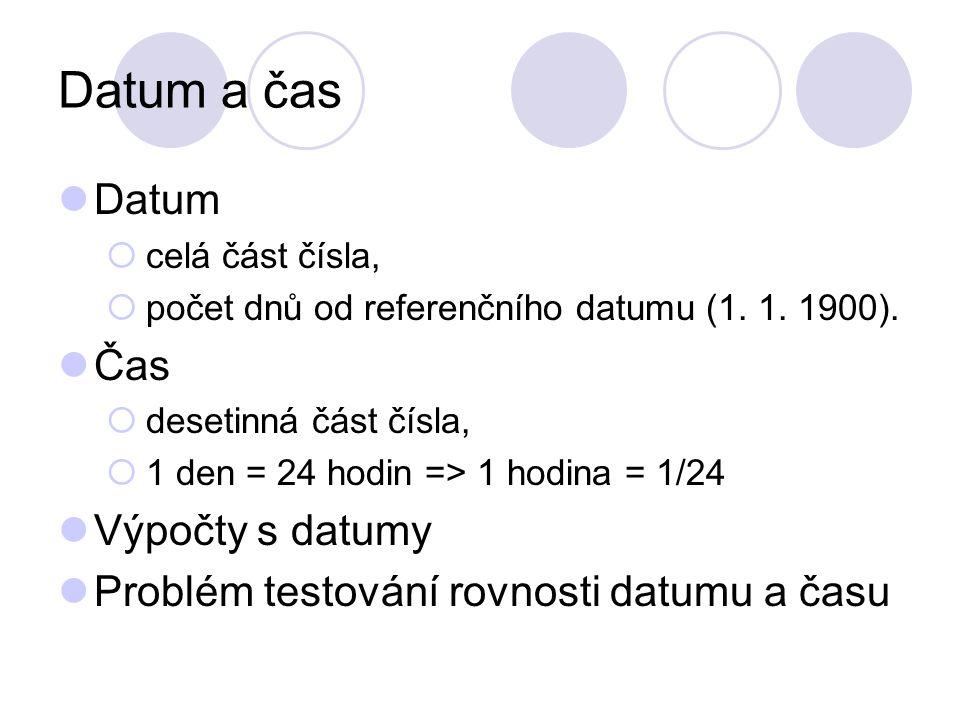Datum a čas Datum  celá část čísla,  počet dnů od referenčního datumu (1. 1. 1900). Čas  desetinná část čísla,  1 den = 24 hodin => 1 hodina = 1/2