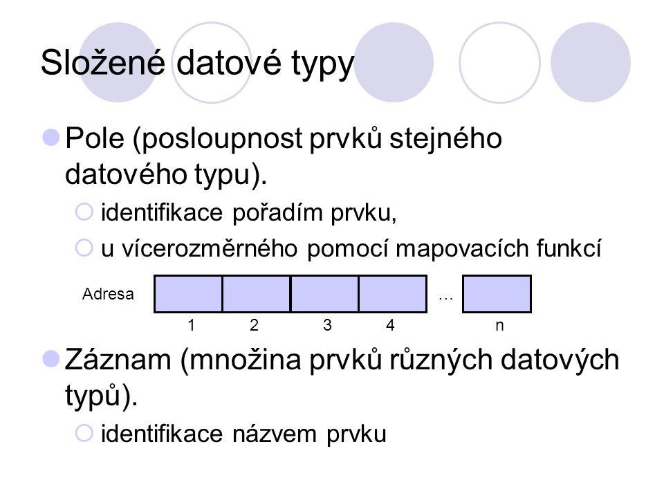 Složené datové typy Pole (posloupnost prvků stejného datového typu).  identifikace pořadím prvku,  u vícerozměrného pomocí mapovacích funkcí Záznam