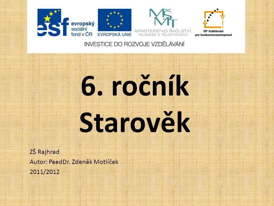 6. ročník Starověk ZŠ Rajhrad Autor: PaedDr. Zdeněk Motlíček 2011/2012