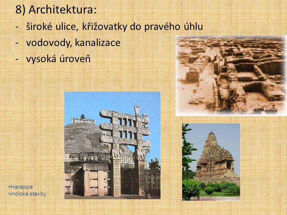 8) Architektura: -široké ulice, křižovatky do pravého úhlu -vodovody, kanalizace -vysoká úroveň Harappa indické stavby