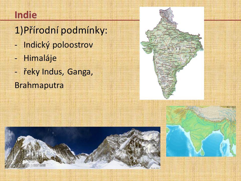 Indie 1)Přírodní podmínky: -Indický poloostrov -Himaláje -řeky Indus, Ganga, Brahmaputra