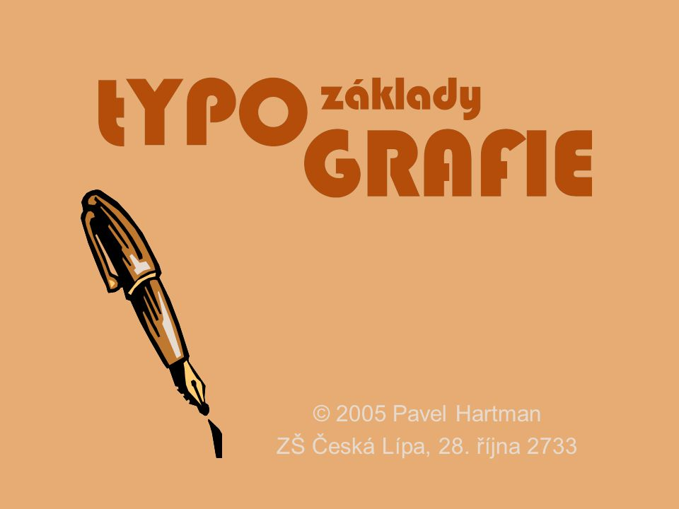 © 2005 Pavel Hartman ZŠ Česká Lípa, 28. října 2733