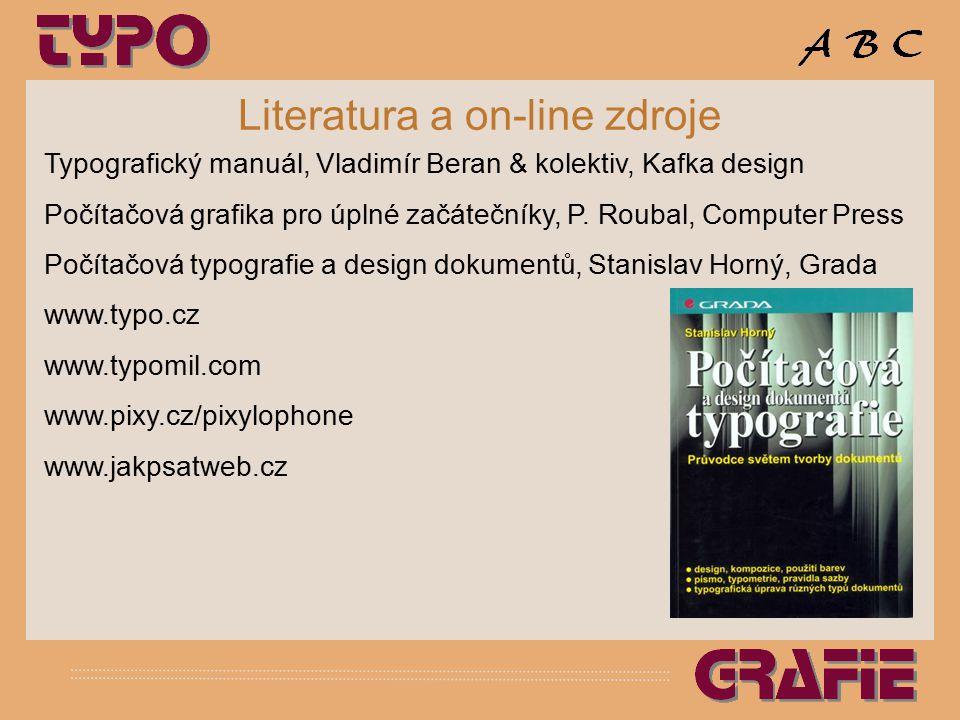 Literatura a on-line zdroje Typografický manuál, Vladimír Beran & kolektiv, Kafka design Počítačová grafika pro úplné začátečníky, P. Roubal, Computer