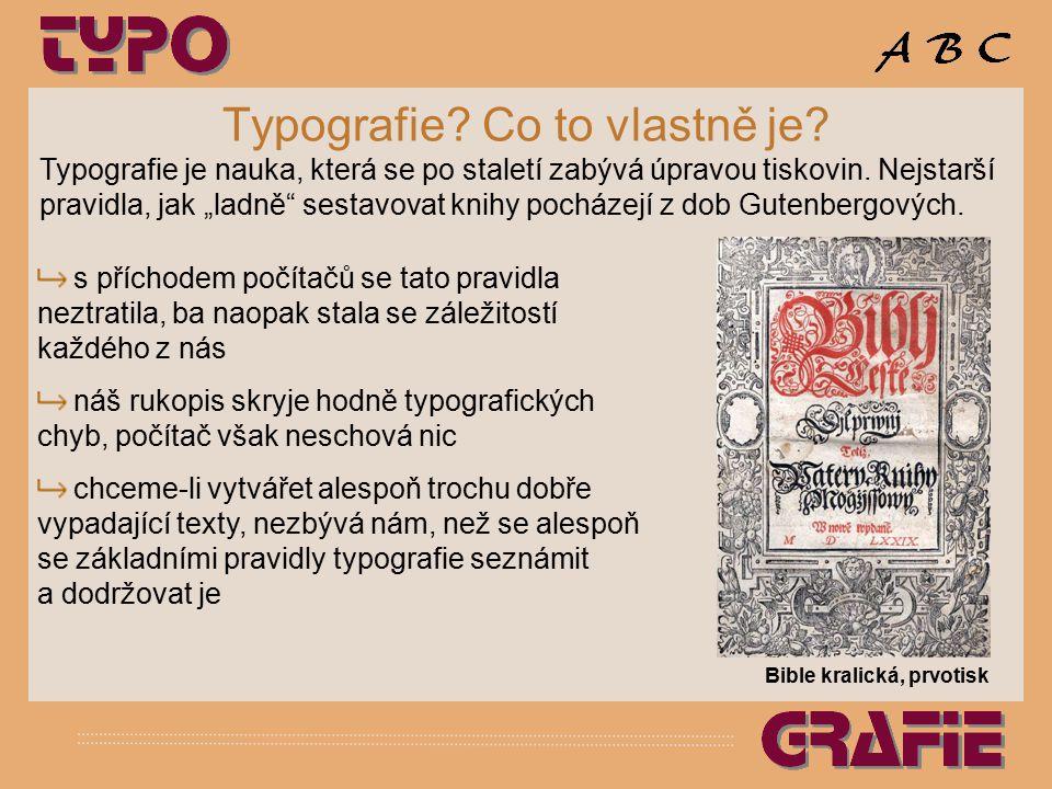 """Typografie? Co to vlastně je? Typografie je nauka, která se po staletí zabývá úpravou tiskovin. Nejstarší pravidla, jak """"ladně"""" sestavovat knihy pochá"""