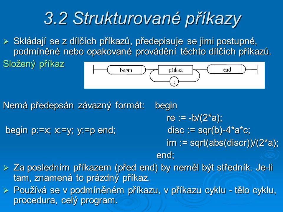 3.2 Strukturované příkazy  Skládají se z dílčích příkazů, předepisuje se jimi postupné, podmíněné nebo opakované provádění těchto dílčích příkazů.