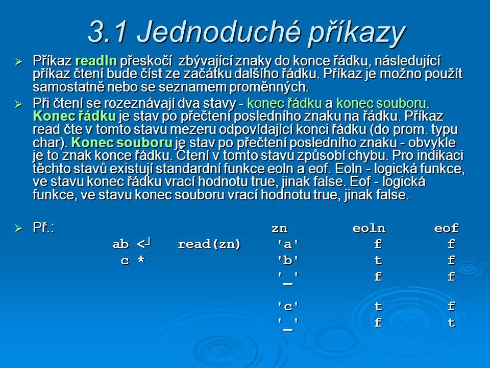 3.1 Jednoduché příkazy  Příkaz readln přeskočí zbývající znaky do konce řádku, následující příkaz čtení bude číst ze začátku dalšího řádku.