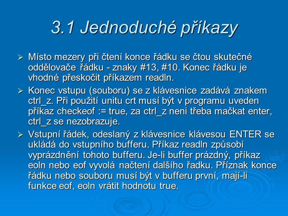 3.1 Jednoduché příkazy  Místo mezery při čtení konce řádku se čtou skutečné oddělovače řádku - znaky #13, #10.
